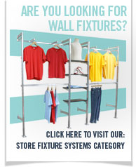 ARE YOU LOOKtING FOR WALL FIXTURES? Click here to visit our: Store Fixture System category